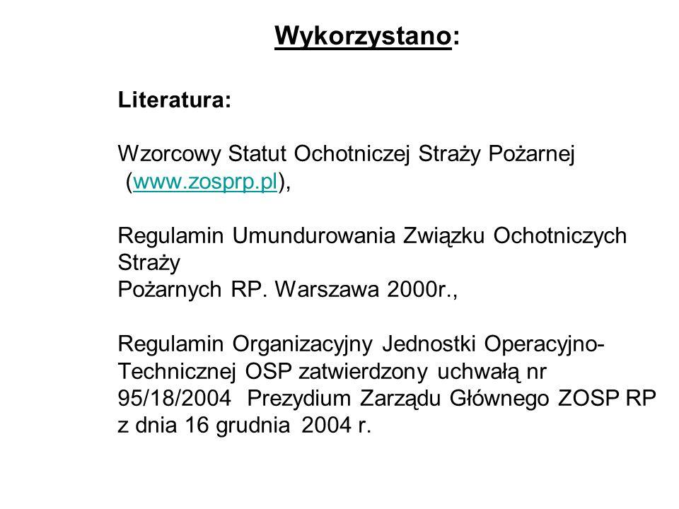 Wykorzystano: Literatura: Wzorcowy Statut Ochotniczej Straży Pożarnej (www.zosprp.pl), Regulamin Umundurowania Związku Ochotniczych Straży Pożarnych RP.