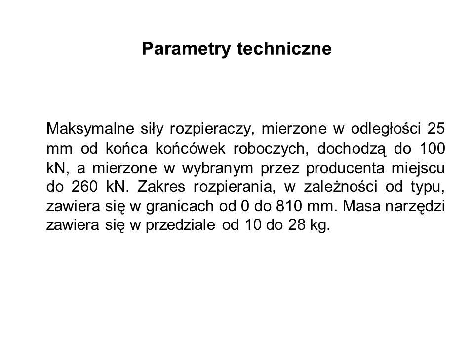 Parametry techniczne Maksymalne siły rozpieraczy, mierzone w odległości 25 mm od końca końcówek roboczych, dochodzą do 100 kN, a mierzone w wybranym przez producenta miejscu do 260 kN.