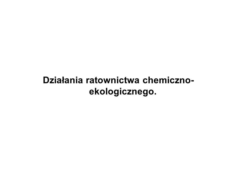 Działania ratownictwa chemiczno- ekologicznego.