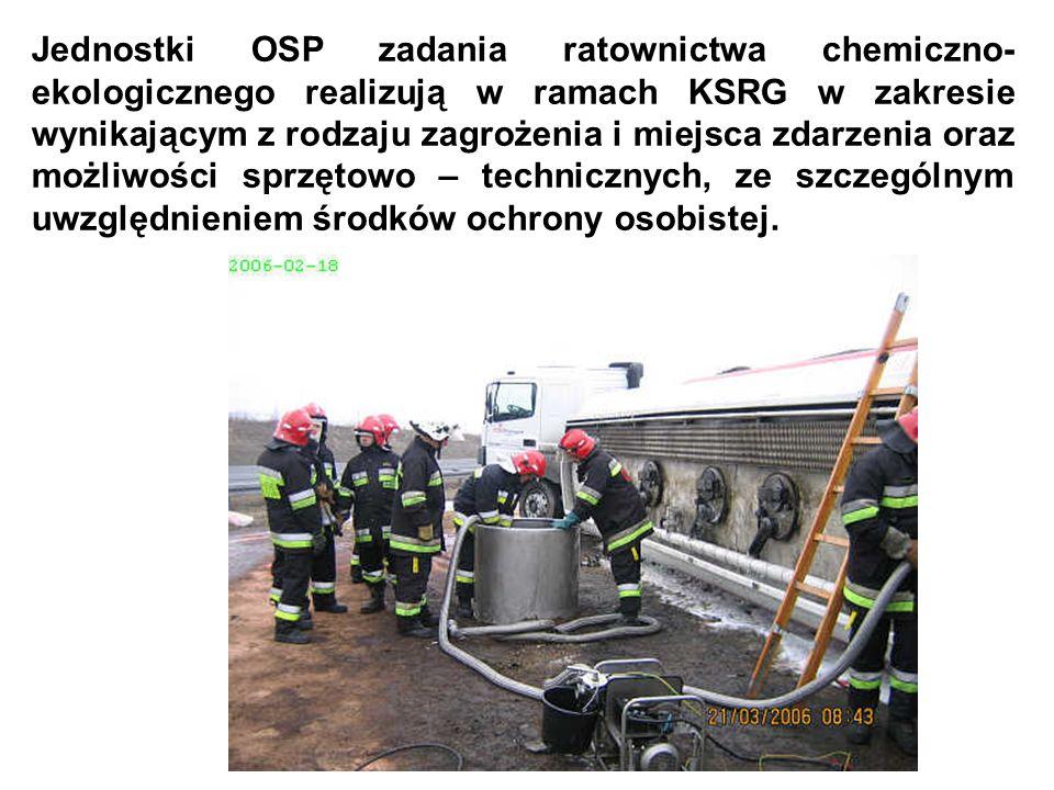 Jednostki OSP zadania ratownictwa chemiczno- ekologicznego realizują w ramach KSRG w zakresie wynikającym z rodzaju zagrożenia i miejsca zdarzenia oraz możliwości sprzętowo – technicznych, ze szczególnym uwzględnieniem środków ochrony osobistej.