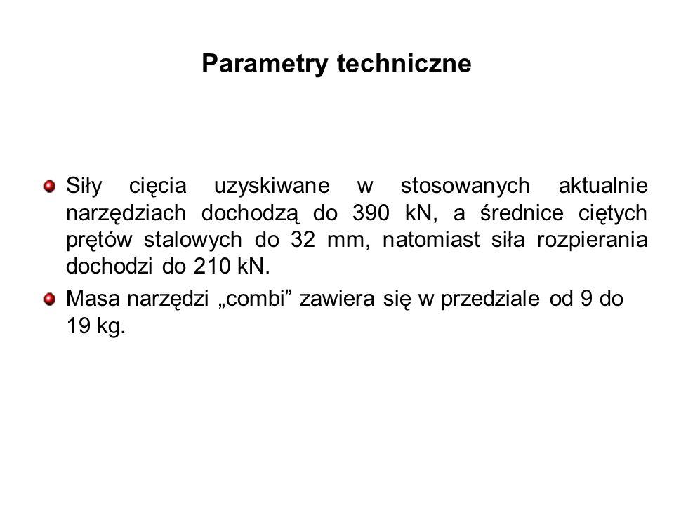 Parametry techniczne Siły cięcia uzyskiwane w stosowanych aktualnie narzędziach dochodzą do 390 kN, a średnice ciętych prętów stalowych do 32 mm, natomiast siła rozpierania dochodzi do 210 kN.