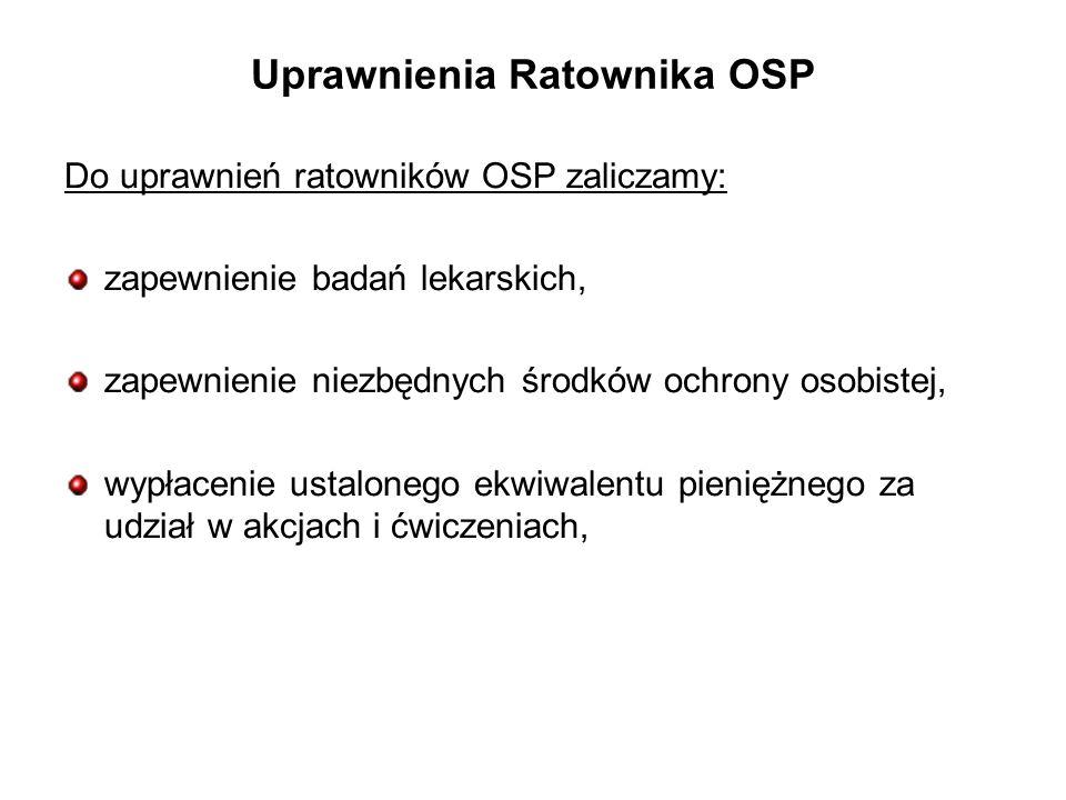 Uprawnienia Ratownika OSP Do uprawnień ratowników OSP zaliczamy: zapewnienie badań lekarskich, zapewnienie niezbędnych środków ochrony osobistej, wypłacenie ustalonego ekwiwalentu pieniężnego za udział w akcjach i ćwiczeniach,