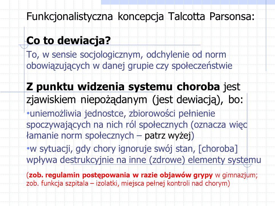 Funkcjonalistyczna koncepcja Talcotta Parsonsa: Co to dewiacja? To, w sensie socjologicznym, odchylenie od norm obowiązujących w danej grupie czy społ