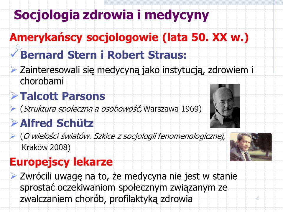 Socjologia zdrowia i medycyny Amerykańscy socjologowie (lata 50. XX w.) Bernard Stern i Robert Straus: Zainteresowali się medycyną jako instytucją, zd