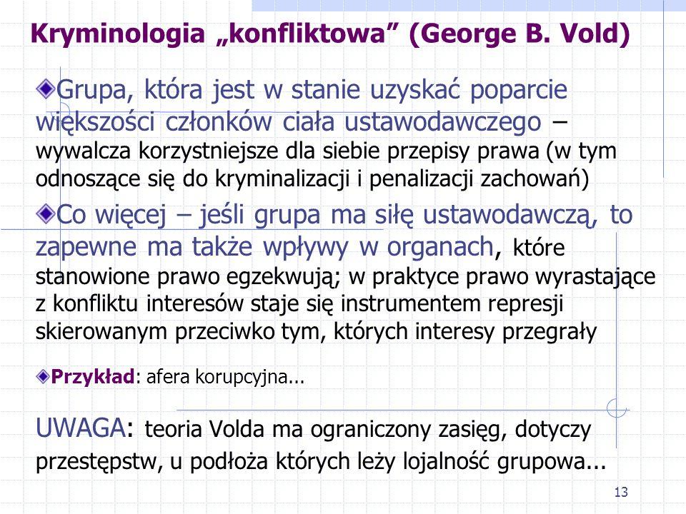 12 Kryminologia konfliktowa (George B. Vold) 2. To teoria konfliktu grupowego wywiedziona z koncepcji Georga Simmla (socjologizmu; człowiek efektem od