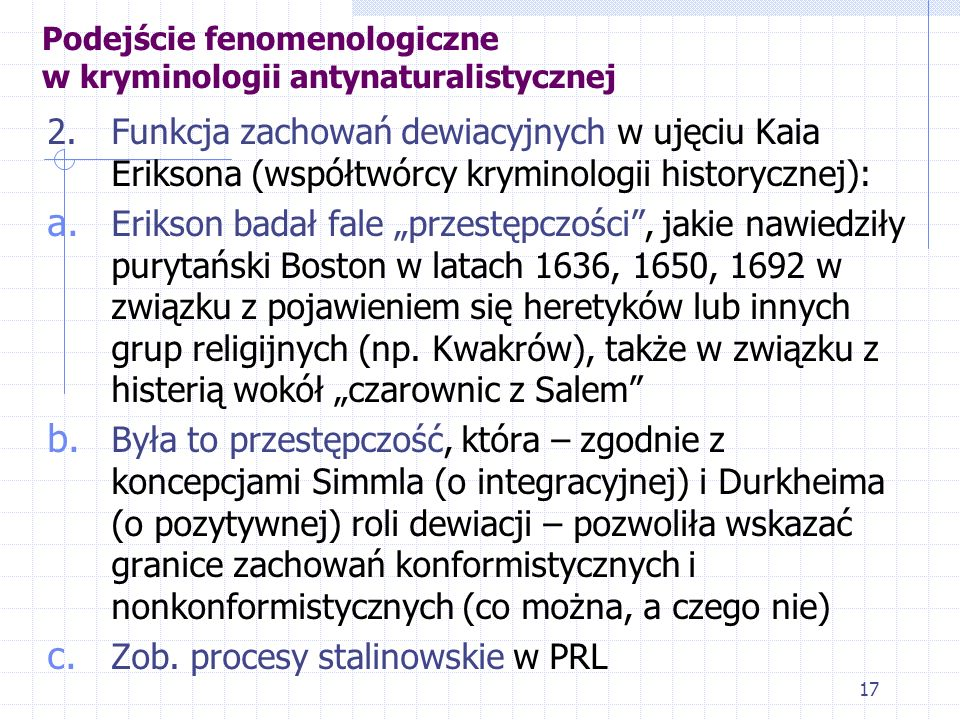 16 Podejście fenomenologiczne w kryminologii antynaturalistycznej 1. Społeczne funkcje kryminalizacji włóczęgostwa w krajach anglosaskich wg Williama