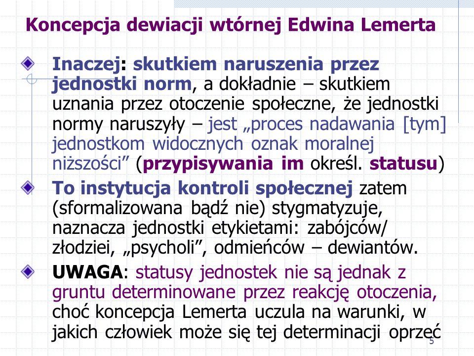 4 Koncepcja dewiacji wtórnej Edwina Lemerta Dewiacja pierwotna to zatem fakt naruszenia przez jednostkę jakiejś normy (np. społecznej, prawnej) – to s