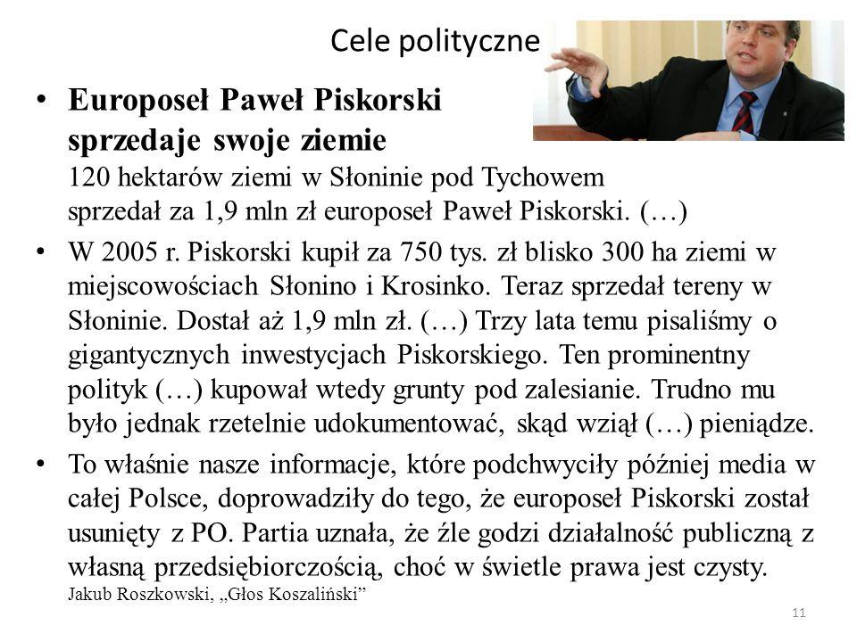 11 Cele polityczne Europoseł Paweł Piskorski sprzedaje swoje ziemie 120 hektarów ziemi w Słoninie pod Tychowem sprzedał za 1,9 mln zł europoseł Paweł