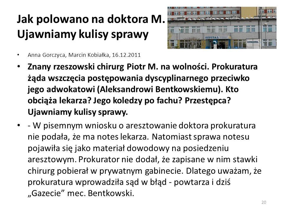 Jak polowano na doktora M. Ujawniamy kulisy sprawy Anna Gorczyca, Marcin Kobiałka, 16.12.2011 Znany rzeszowski chirurg Piotr M. na wolności. Prokuratu