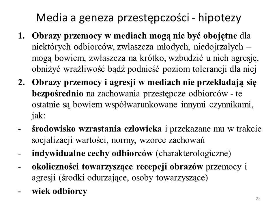 25 Media a geneza przestępczości - hipotezy 1.Obrazy przemocy w mediach mogą nie być obojętne dla niektórych odbiorców, zwłaszcza młodych, niedojrzały