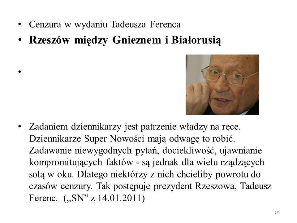 29 Cenzura w wydaniu Tadeusza Ferenca Rzeszów między Gnieznem i Białorusią Zadaniem dziennikarzy jest patrzenie władzy na ręce. Dziennikarze Super Now