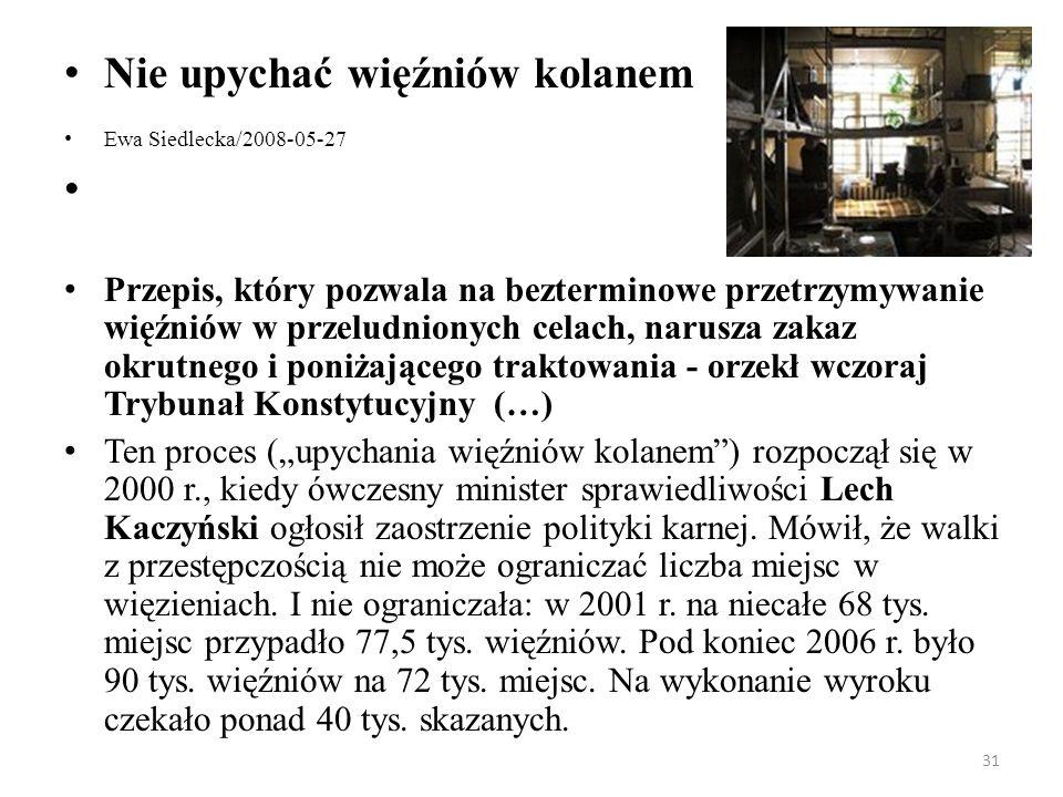 31 Nie upychać więźniów kolanem Ewa Siedlecka/2008-05-27 Przepis, który pozwala na bezterminowe przetrzymywanie więźniów w przeludnionych celach, naru