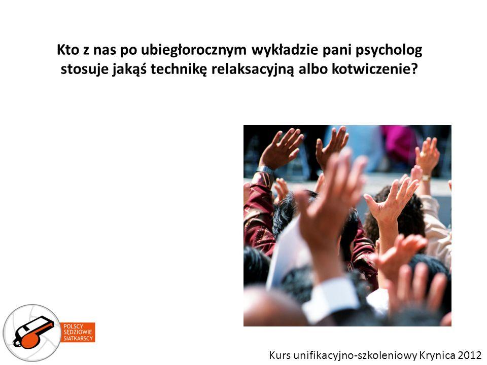 Kto z nas po ubiegłorocznym wykładzie pani psycholog stosuje jakąś technikę relaksacyjną albo kotwiczenie? Kurs unifikacyjno-szkoleniowy Krynica 2012