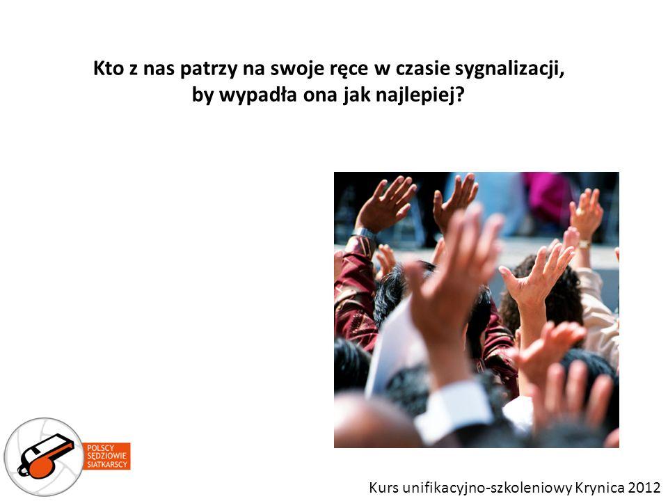 Kto z nas patrzy na swoje ręce w czasie sygnalizacji, by wypadła ona jak najlepiej? Kurs unifikacyjno-szkoleniowy Krynica 2012