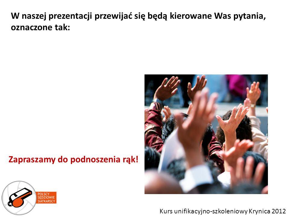 Zapraszamy do podnoszenia rąk! W naszej prezentacji przewijać się będą kierowane Was pytania, oznaczone tak: Kurs unifikacyjno-szkoleniowy Krynica 201