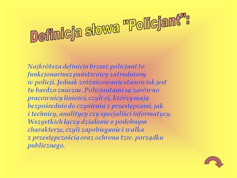 Definicja słowa Policjant Organizacja Policji Statut Społeczny ! Predyspozycje Zadania Policji Środki przymusu bezpośredniego stosowane przez policjęŚ