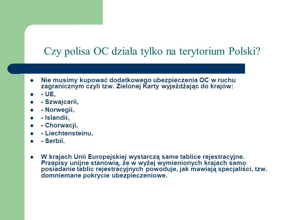 Czy polisa OC działa tylko na terytorium Polski? Nie musimy kupować dodatkowego ubezpieczenia OC w ruchu zagranicznym czyli tzw. Zielonej Karty wyjeżd