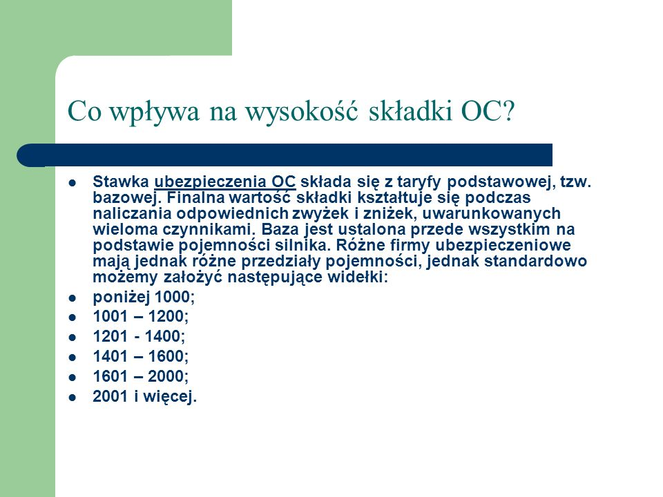 Co wpływa na wysokość składki OC? Stawka ubezpieczenia OC składa się z taryfy podstawowej, tzw. bazowej. Finalna wartość składki kształtuje się podcza
