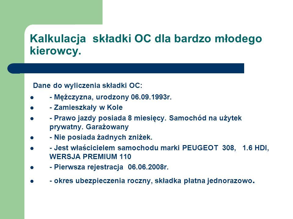 Kalkulacja składki OC dla bardzo młodego kierowcy. Dane do wyliczenia składki OC: - Mężczyzna, urodzony 06.09.1993r. - Zamieszkały w Kole - Prawo jazd