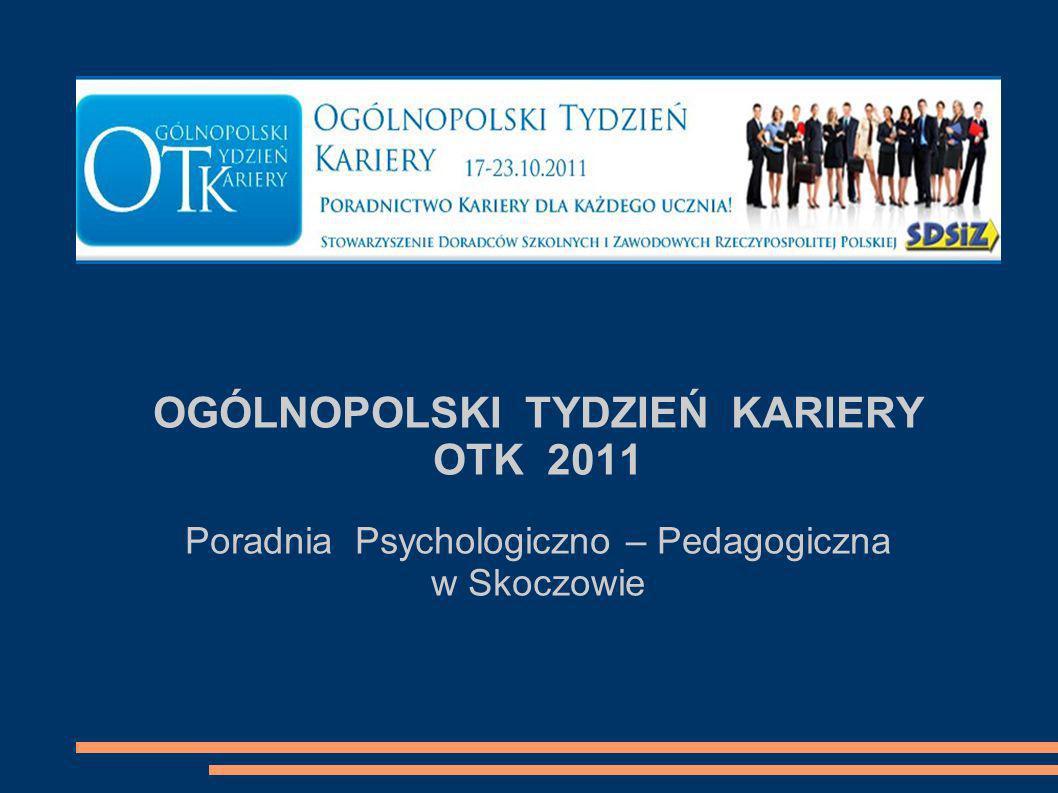 OGÓLNOPOLSKI TYDZIEŃ KARIERY OTK 2011 Poradnia Psychologiczno – Pedagogiczna w Skoczowie