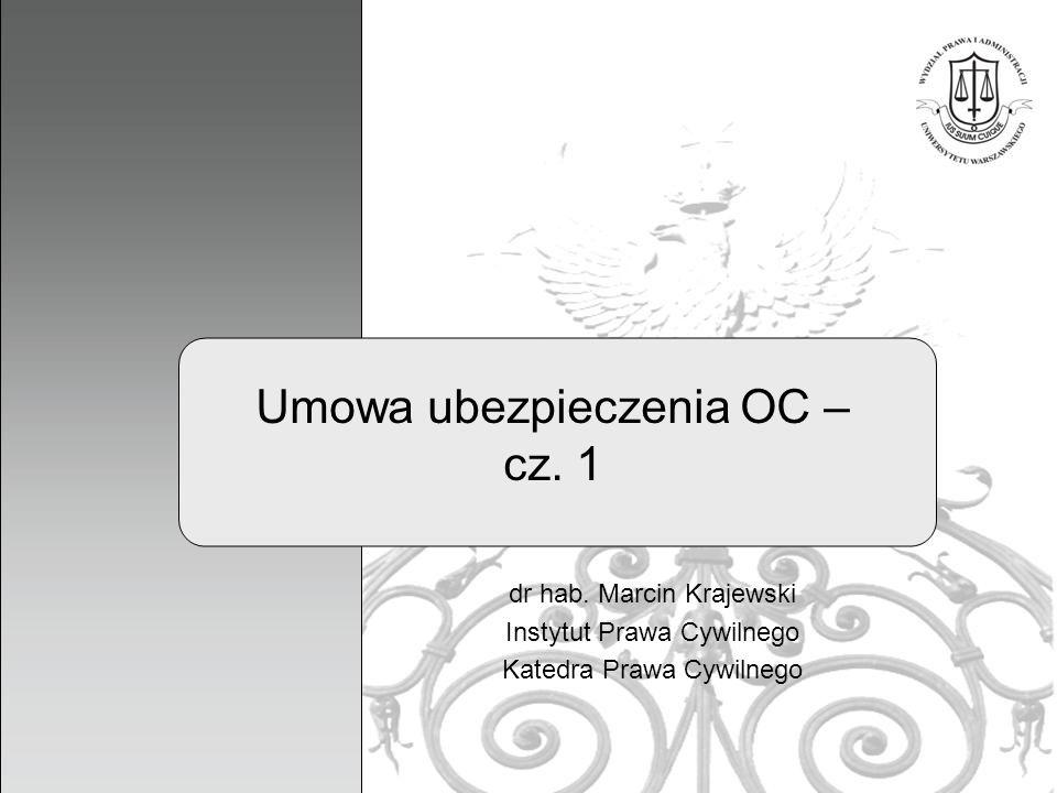 1 Umowa ubezpieczenia OC – cz. 1 dr hab. Marcin Krajewski Instytut Prawa Cywilnego Katedra Prawa Cywilnego
