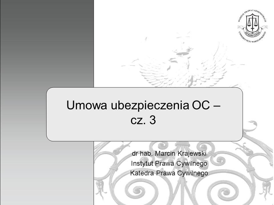 1 Umowa ubezpieczenia OC – cz. 3 dr hab. Marcin Krajewski Instytut Prawa Cywilnego Katedra Prawa Cywilnego