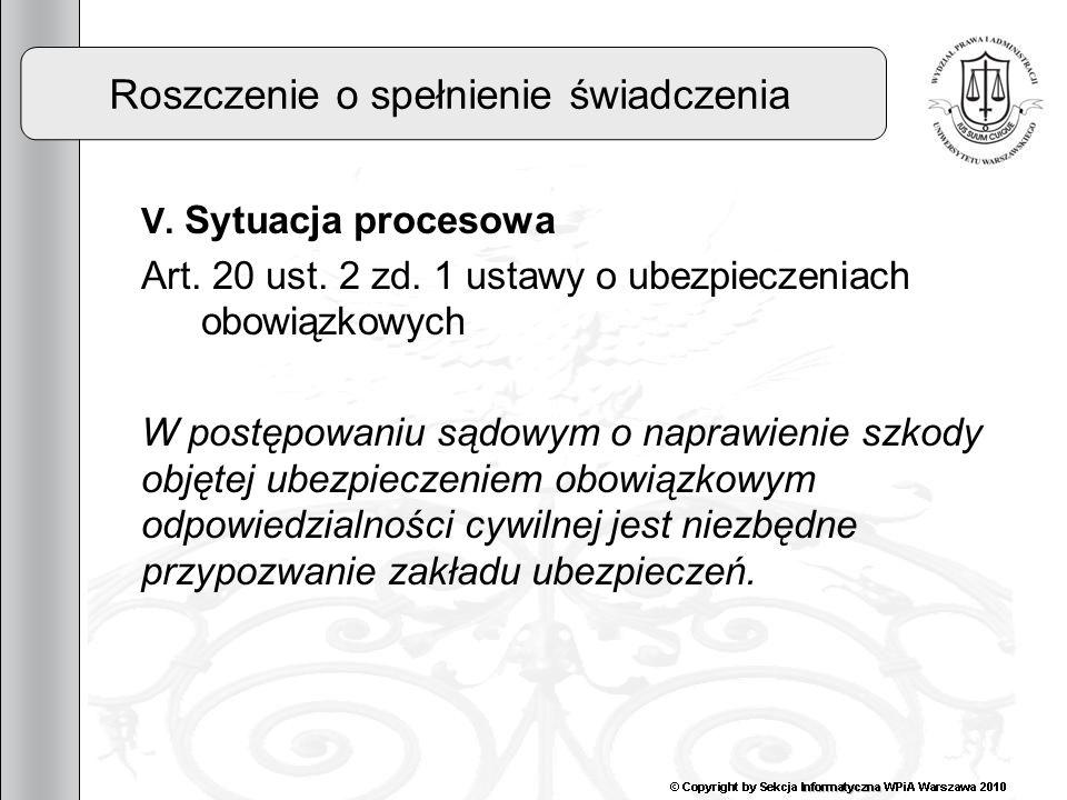 24 Roszczenie o spełnienie świadczenia V. Sytuacja procesowa Art. 20 ust. 2 zd. 1 ustawy o ubezpieczeniach obowiązkowych W postępowaniu sądowym o napr