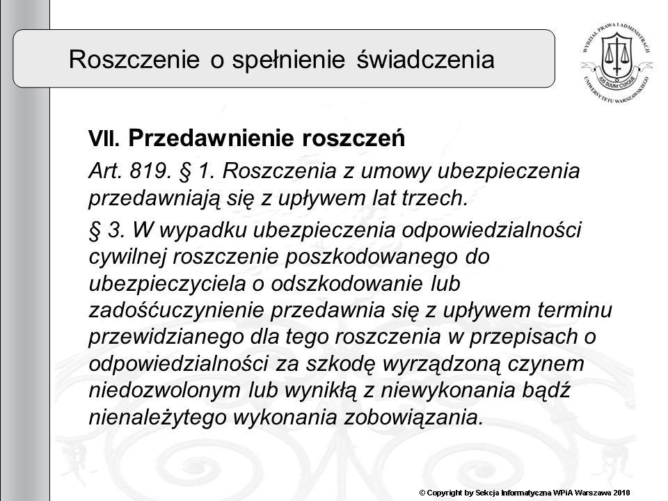 28 Roszczenie o spełnienie świadczenia VII. Przedawnienie roszczeń Art. 819. § 1. Roszczenia z umowy ubezpieczenia przedawniają się z upływem lat trze