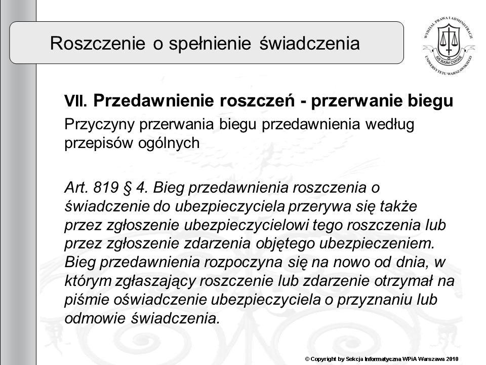 29 Roszczenie o spełnienie świadczenia VII. Przedawnienie roszczeń - przerwanie biegu Przyczyny przerwania biegu przedawnienia według przepisów ogólny