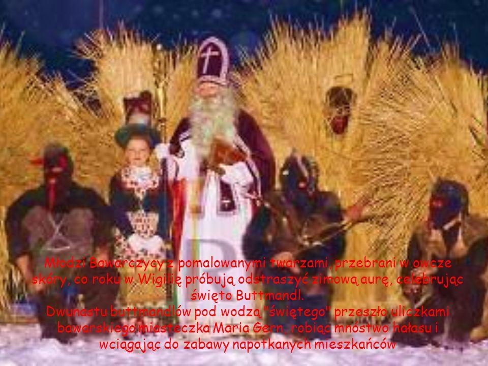Młodzi Bawarczycy z pomalowanymi twarzami, przebrani w owcze skóry, co roku w Wigilię próbują odstraszyć zimową aurę, celebrując święto Buttmandl. Dwu