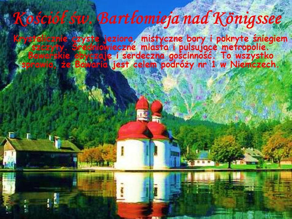 Kościół św. Bartłomieja nad Königssee Krystalicznie czyste jeziora, mistyczne bory i pokryte śniegiem szczyty. Średniowieczne miasta i pulsujące metro