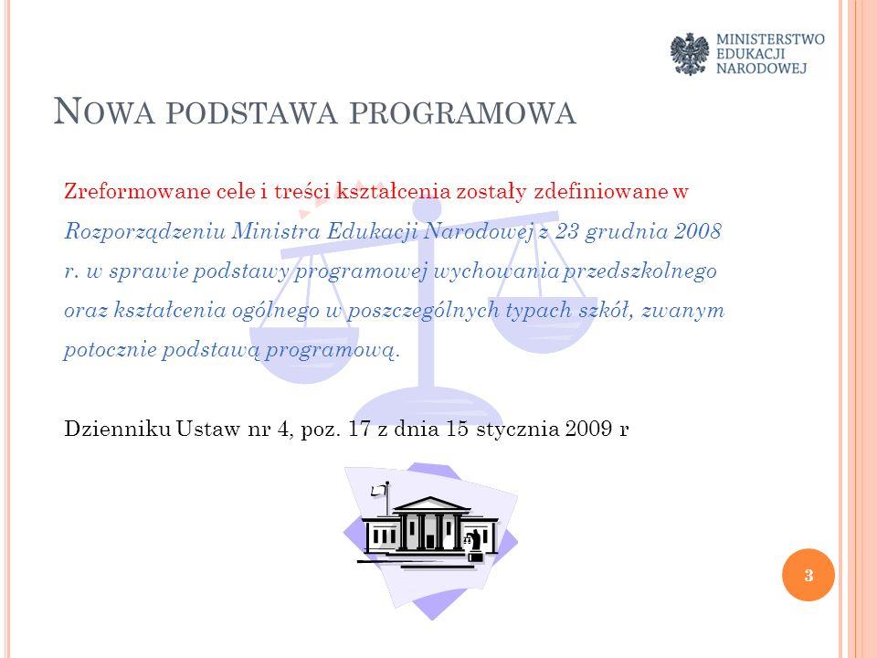 N OWA PODSTAWA PROGRAMOWA Zreformowane cele i treści kształcenia zostały zdefiniowane w Rozporządzeniu Ministra Edukacji Narodowej z 23 grudnia 2008 r.