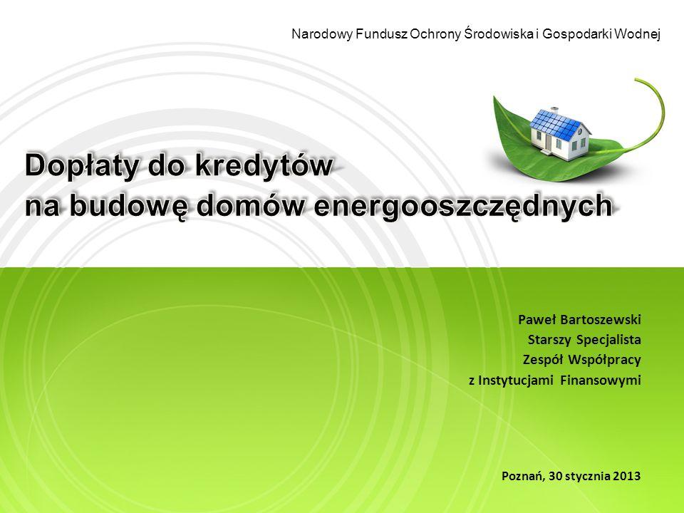Narodowy Fundusz Ochrony Środowiska i Gospodarki Wodnej Domy NF40 - EUco 40 kWh/(m2*rok) – 30 000 zł brutto NF15 - EUco 15 kWh/(m2*rok) – 50 000 zł brutto Mieszkania NF40 - EUco 40 kWh/(m2*rok) – 11 000 zł brutto NF15 - EUco 15 kWh/(m2*rok) – 16 000 zł brutto Dopłata