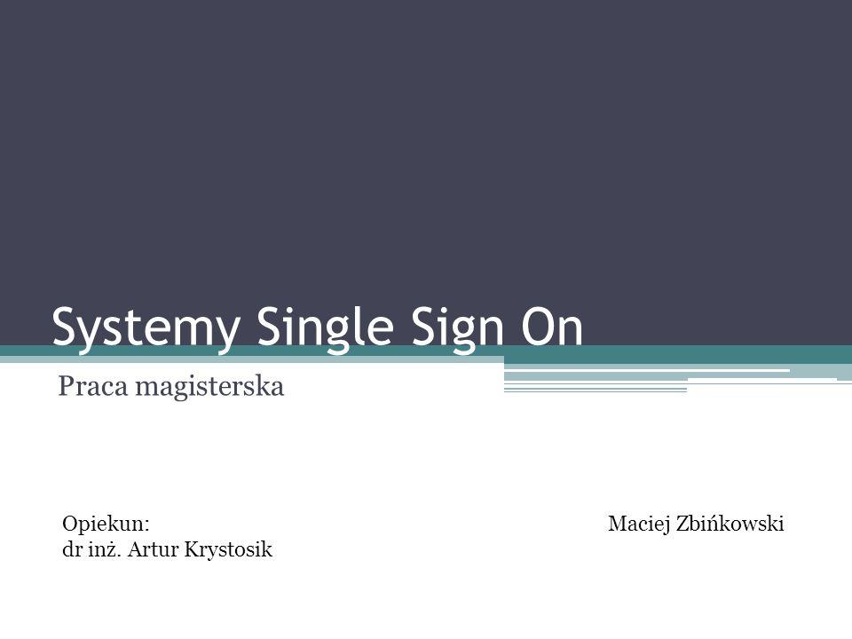 Systemy Single Sign On Praca magisterska Opiekun: dr inż. Artur Krystosik Maciej Zbińkowski