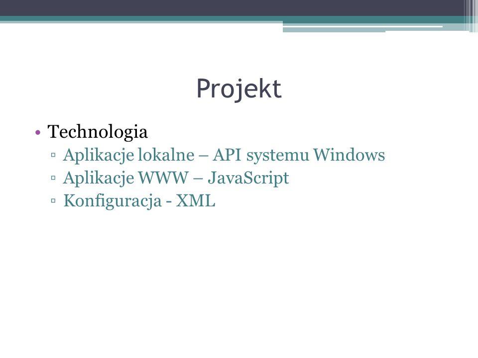 Projekt Technologia Aplikacje lokalne – API systemu Windows Aplikacje WWW – JavaScript Konfiguracja - XML