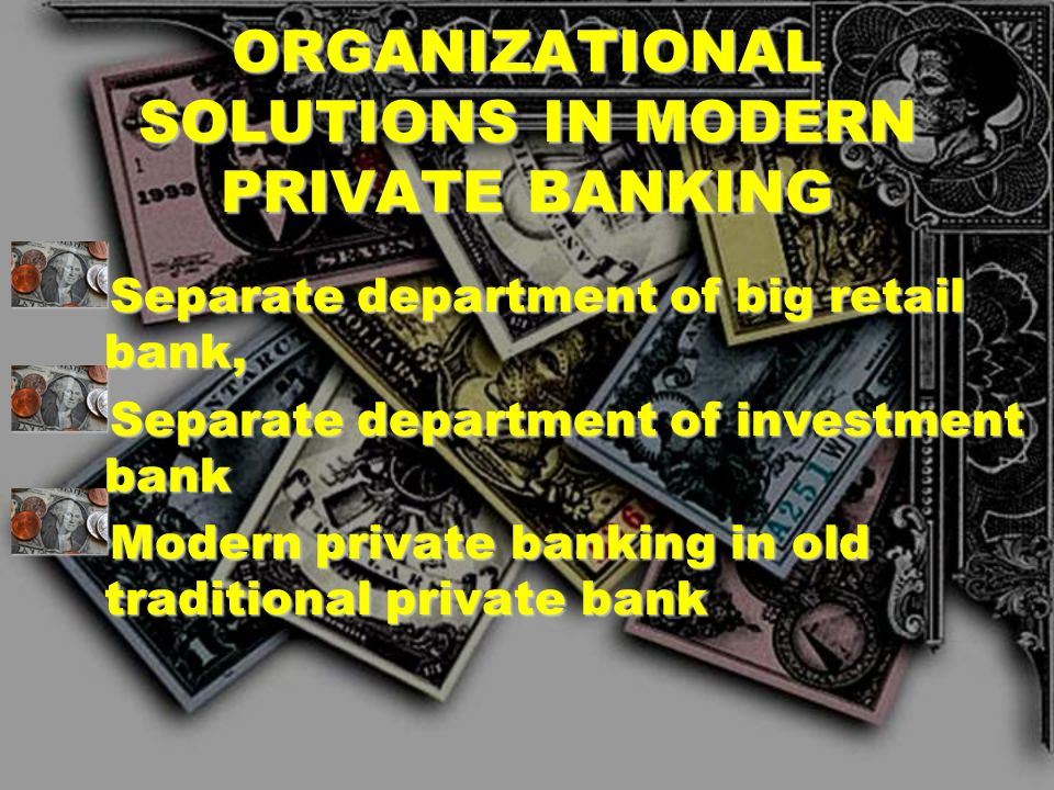 10 WORLDS BIGGEST BANKS OFFERING PRIVATE BANKING Union Bank of Switzerland422 bln USD CSPB288 bln USD JP Morgan Chase230 bln USD Deutsche180 bln USD C