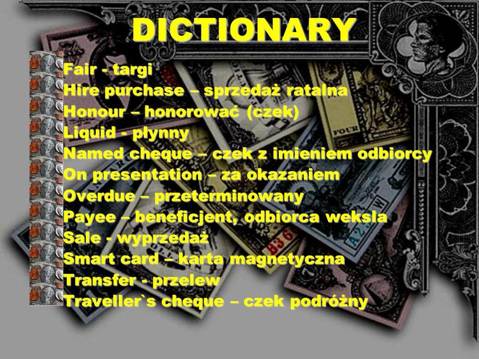 DICTIONARY Agreed - uzgodniony Bank card (cash card) – karta bankowa Bargain - okazja Blank cheque – czek bez wpisanej kwoty Buy on instalments – kupo