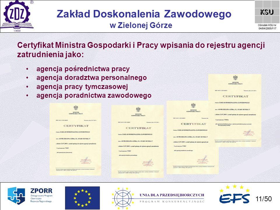 11 Zakład Doskonalenia Zawodowego 11/50 w Zielonej Górze Certyfikat Ministra Gospodarki i Pracy wpisania do rejestru agencji zatrudnienia jako: agencj