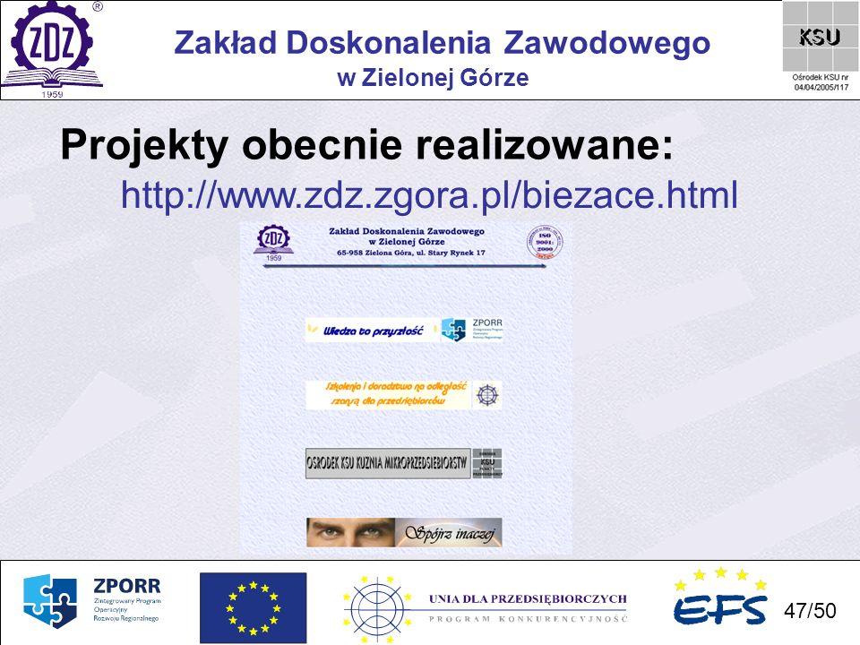 47 Zakład Doskonalenia Zawodowego 47/50 w Zielonej Górze Projekty obecnie realizowane: http://www.zdz.zgora.pl/biezace.html