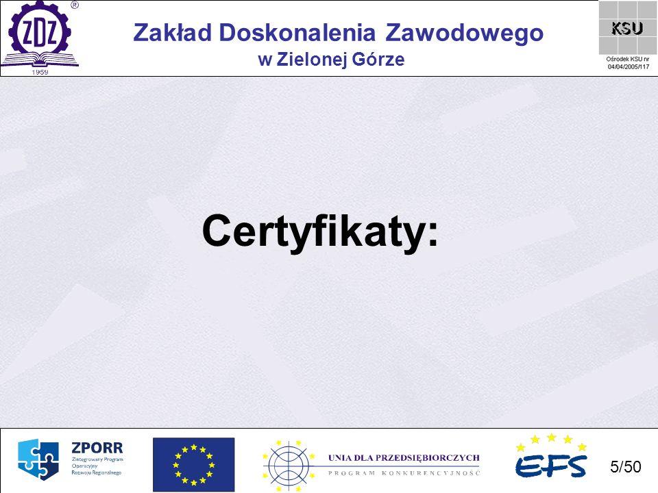 6 Zakład Doskonalenia Zawodowego 6/50 w Zielonej Górze Certyfikat nr 0309-144-01(1), potwierdzający Wprowadzenie i zastosowanie Systemu Zarządzania Jakością w zakresie projektowania i realizacji procesu edukacji w formie teoretycznej i praktycznej, zgodnie z międzynarodową normą DIN EN ISO 9001:2000