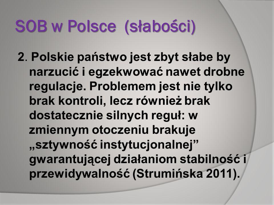 SOB w Polsce (słabości) 2. Polskie państwo jest zbyt słabe by narzucić i egzekwować nawet drobne regulacje. Problemem jest nie tylko brak kontroli, le