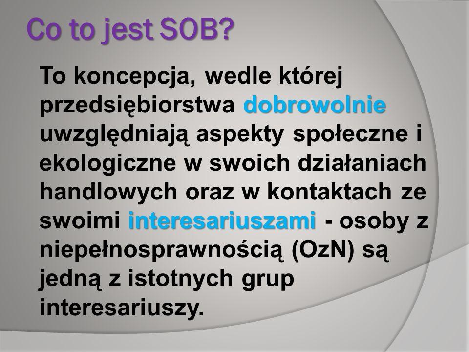 Co to jest SOB? dobrowolnie interesariuszami To koncepcja, wedle której przedsiębiorstwa dobrowolnie uwzględniają aspekty społeczne i ekologiczne w sw