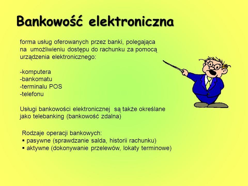 Bankowość elektroniczna forma usług oferowanych przez banki, polegająca na umożliwieniu dostępu do rachunku za pomocą urządzenia elektronicznego: -kom