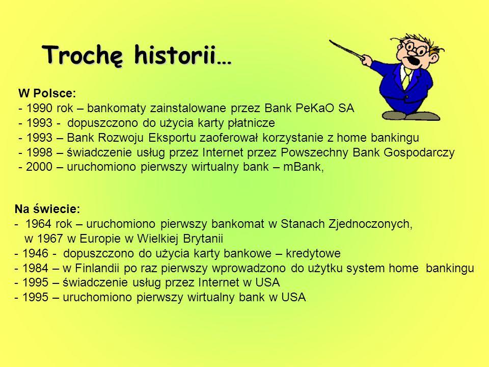 Trochę historii… W Polsce: - 1990 rok – bankomaty zainstalowane przez Bank PeKaO SA - 1993 - dopuszczono do użycia karty płatnicze - 1993 – Bank Rozwo