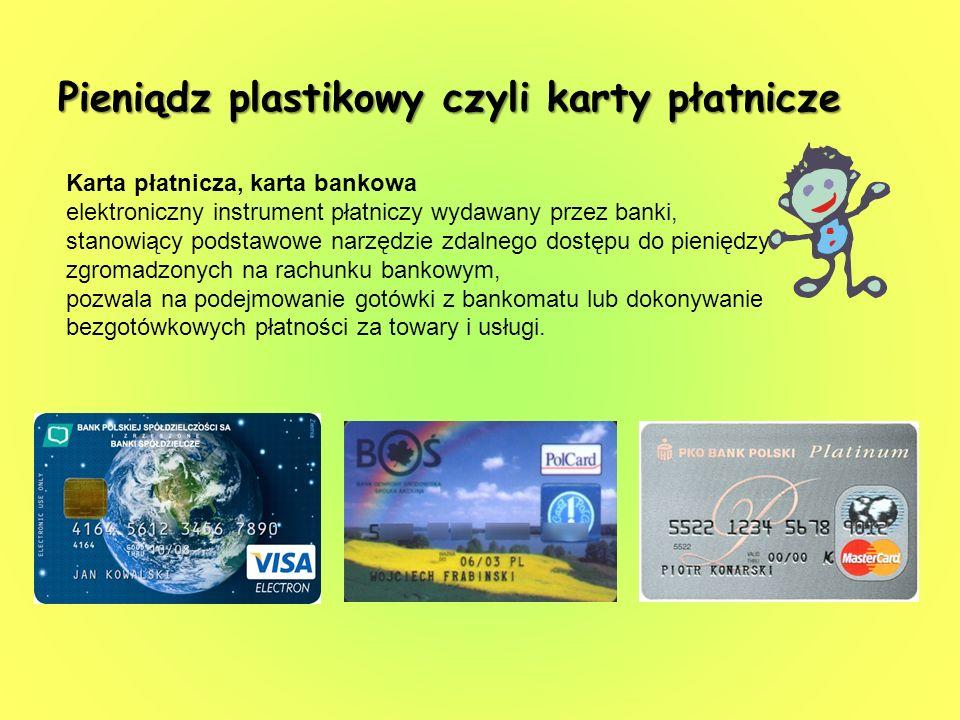 Pieniądz plastikowy czyli karty płatnicze Karta płatnicza, karta bankowa elektroniczny instrument płatniczy wydawany przez banki, stanowiący podstawow