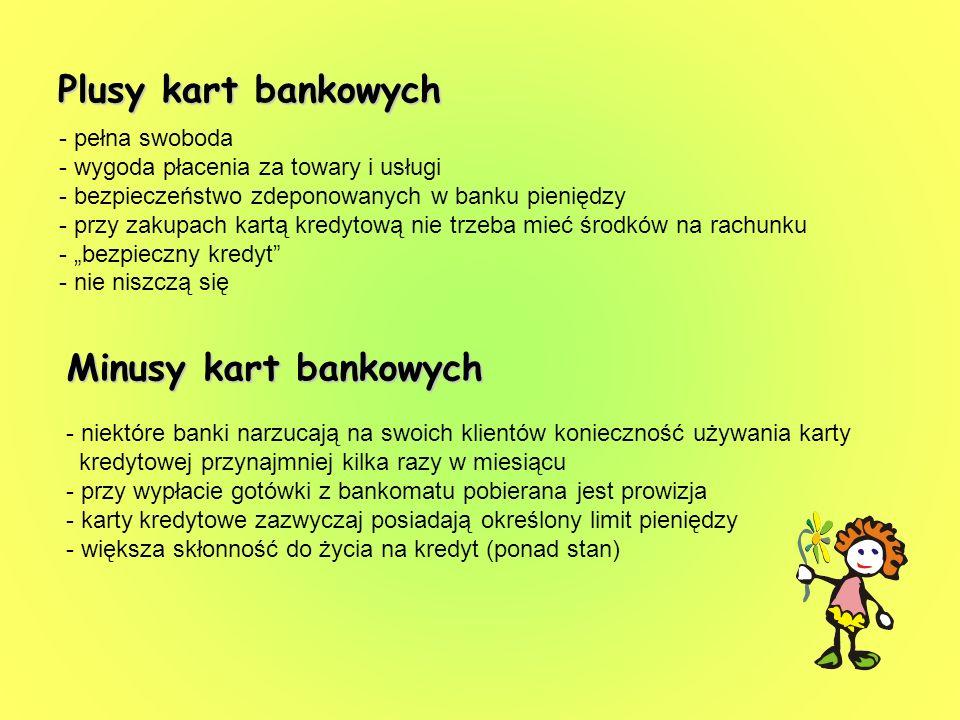 Plusy kart bankowych - pełna swoboda - wygoda płacenia za towary i usługi - bezpieczeństwo zdeponowanych w banku pieniędzy - przy zakupach kartą kredy