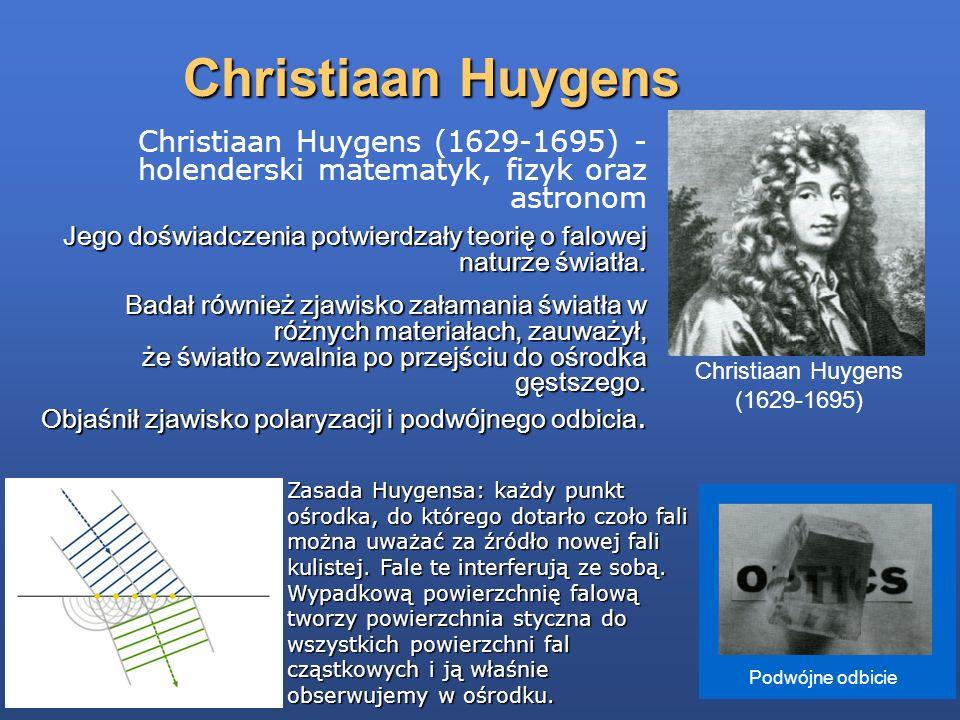 Christiaan Huygens Christiaan Huygens (1629-1695) - holenderski matematyk, fizyk oraz astronom Jego doświadczenia potwierdzały teorię o falowej naturz