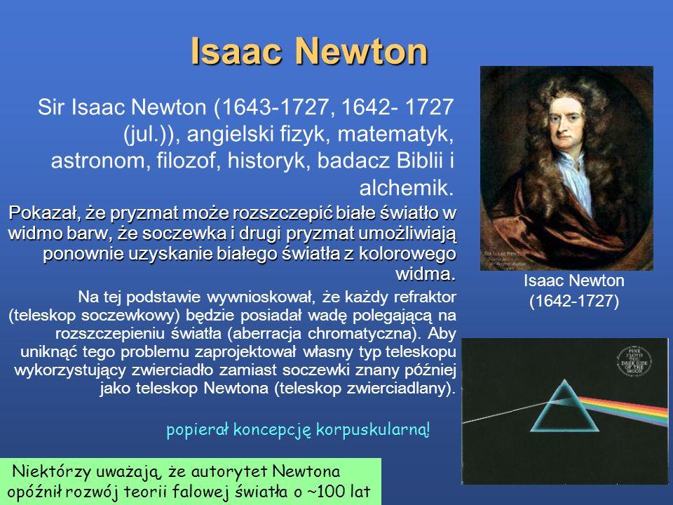 Isaac Newton Pokazał, że pryzmat może rozszczepić białe światło w widmo barw, że soczewka i drugi pryzmat umożliwiają ponownie uzyskanie białego świat