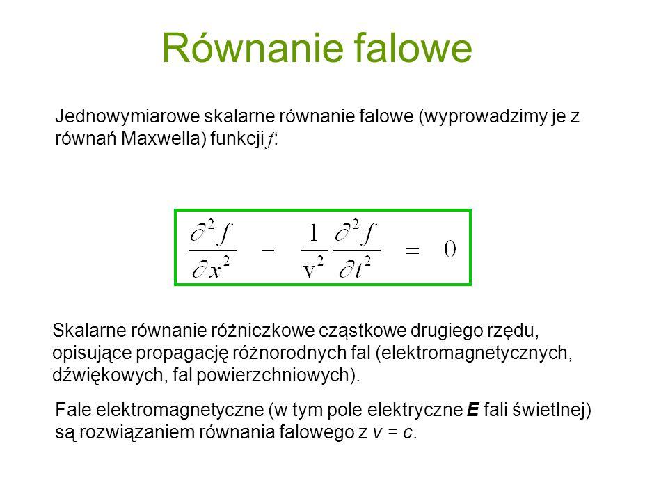 Równanie falowe Jednowymiarowe skalarne równanie falowe (wyprowadzimy je z równań Maxwella) funkcji f : Fale elektromagnetyczne (w tym pole elektryczn