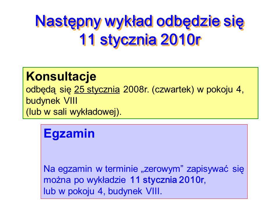 Następny wykład odbędzie się 11 stycznia 2010r Egzamin 11 stycznia 2010r Na egzamin w terminie zerowym zapisywać się można po wykładzie 11 stycznia 20
